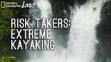 Risk Takers: Extreme Kayaking