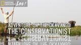 Adventure on the Okavango: The Conservationist