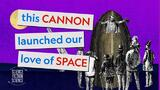 This cannon launched our love of space