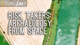 Risk Takers: Archaeology From Space