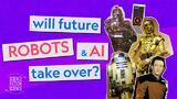 Will future robots & AI take over?