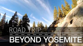 Road Trip: Beyond Yosemite, Adventure Awaits