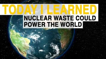TIL: Nuclear Waste Could Power the World for 72 Years